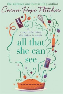 All that she can see - every little thing she bakes is magic av Carrie Hope Fletcher (Heftet)