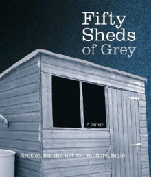 Fifty Sheds of Grey av C. T. Grey (Innbundet)