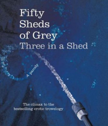 Fifty Sheds of Grey: Three in a Shed av C. T. Grey (Innbundet)