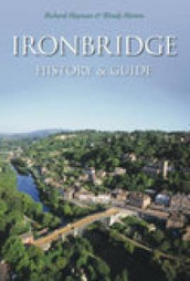 Ironbridge: History & Guide av Richard Hayman og Wendy Horton (Heftet)