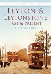 Leyton and Leytonstone Past and Present av Alan Simpson (Heftet)