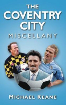 The Coventry City Miscellany av Michael Keane (Innbundet)