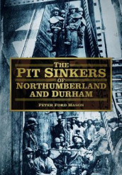 The Pit Sinkers of Northumberland and Durham av Peter Ford Mason (Heftet)