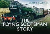 The Flying Scotsman Story av James S. Baldwin (Innbundet)