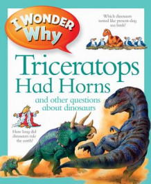 I Wonder Why Triceratops Had Horns av Kingfisher (Heftet)