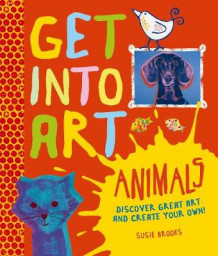 Get into Art - Animals av Susie Brooks (Innbundet)