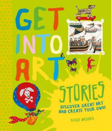 Get into Art: Stories av Susie Brooks (Innbundet)