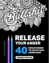 Omslag - Release Your Anger: Midnight Edition: An Adult Coloring Book with 40 Swear Words to Color and Relax