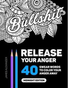 Release Your Anger: Midnight Edition: An Adult Coloring Book with 40 Swear Words to Color and Relax av James Alexander (Heftet)