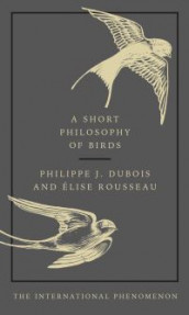 A short philosophy of birds av Dubois (Innbundet)