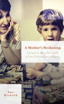 A mother's reckoning: av Sue Klebold (Heftet)