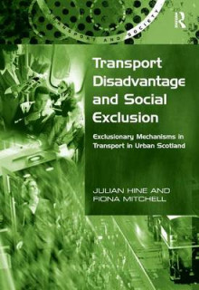 Transport Disadvantage and Social Exclusion av Julian Hine og Fiona Mitchell (Innbundet)