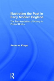 Illustrating the Past in Early Modern England av James A. Knapp (Innbundet)