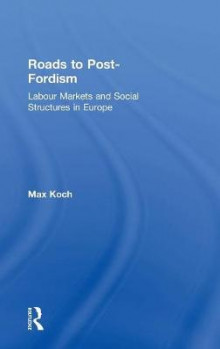 Roads to Post-Fordism av Max Koch (Innbundet)