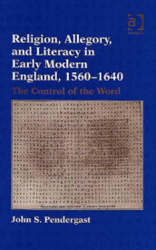 Religion, Allegory, and Literacy in Early Modern England, 1560-1640 av John S. Pendergast (Innbundet)