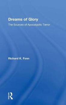 Dreams of Glory av Professor Richard K. Fenn (Innbundet)