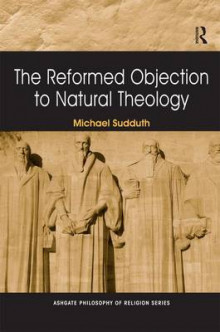 The Reformed Objection to Natural Theology av Michael Sudduth (Innbundet)