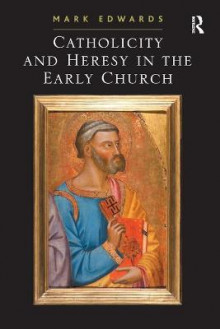 Catholicity and Heresy in the Early Church av Dr. Mark Edwards (Heftet)