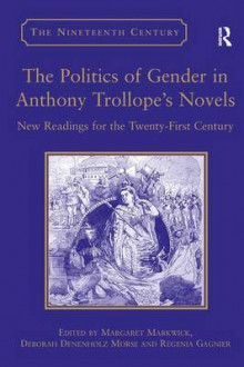 The Politics of Gender in Anthony Trollope's Novels av Deborah Denenholz Morse (Innbundet)