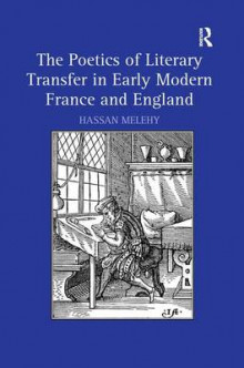 The Poetics of Literary Transfer in Early Modern France and England av Hassan Melehy (Innbundet)