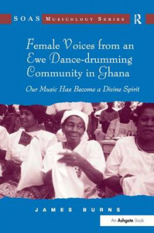 Female Voices from an Ewe Dance-Drumming Community in Ghana av James Burns (Innbundet)