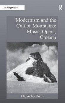 Modernism and the Cult of Mountains: Music, Opera, Cinema av Christopher Morris (Innbundet)