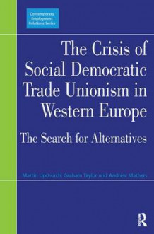 The Crisis of Social Democratic Trade Unionism in Western Europe av Martin Upchurch og Graham Taylor (Innbundet)