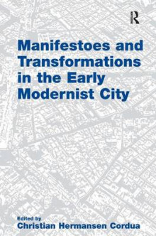 Manifestoes and Transformations in the Early Modernist City av Christian Hermansen Cordua (Heftet)