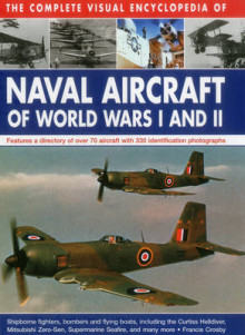 The Complete Visual Encyclopedia of Naval Aircraft of World Wars I and II av Francis Crosby (Innbundet)