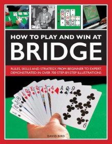 How to Play and Win at Bridge av David Bird (Innbundet)
