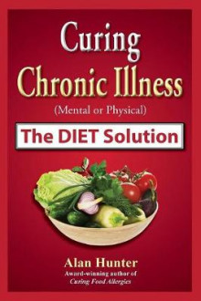 Curing Chronic Illness (Mental or Physical) the Diet Solution av Alan Hunter (Heftet)