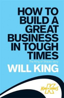 How to build a great business in tough times av Will King (Heftet)