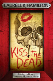 Kiss the Dead av Laurell K. Hamilton (Heftet)