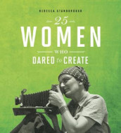 25 Women Who Dared to Create av Rebecca Stanborough (Innbundet)