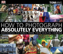How to Photograph Absolutely Everything av Tom Ang (Heftet)