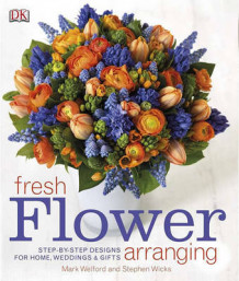Fresh Flower Arranging av Mark Welford og Stephen Wicks (Innbundet)