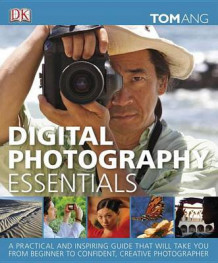 Digital Photography Essentials av Tom Ang (Innbundet)