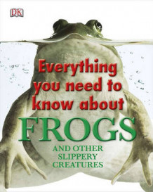 Everything You Need to Know about Frogs and Other Slippery Creatures av DK Publishing (Innbundet)