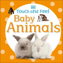Touch and Feel Baby Animals av DK Publishing (Kartonert)