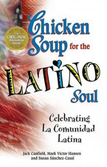 Chicken Soup for the Latino Soul av Jack Canfield, Mark Victor Hansen og Susan Sanchez-Casal (Heftet)