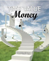 Time Value of Money: A Key to Finance av Yu Peng Lin (Heftet)