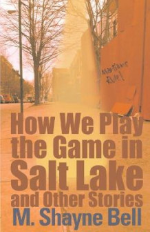 How We Play the Game in Salt Lake av M Shayne Bell (Heftet)