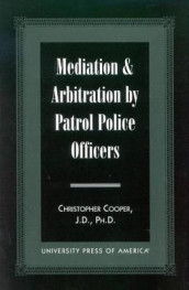 Mediation & Arbitration By Patrol Police Officers av Christopher A. Cooper (Heftet)