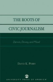The Roots of Civic Journalism av David K. Perry (Heftet)