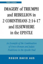 Imagery of Triumph and Rebellion in 2 Corinthians 2:14-17 and Elsewhere in the Epistle av Roger David Aus (Heftet)