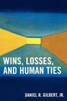 Wins, Losses, and Human Ties av Daniel R. Gilbert (Heftet)