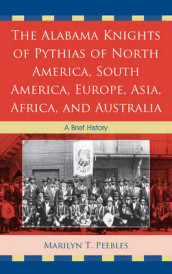 The Alabama Knights of Pythias of North America, South America, Europe, Asia, Africa, and Australia av Marilyn T. Peebles (Innbundet)