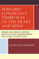 Omslag - Bernard Lonergan's Third Way of the Heart and Mind