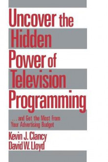 Uncover the Hidden Power of Television Programming av Kevin J. Clancy og David W. Lloyd (Heftet)
