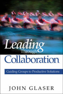 Leading Through Collaboration av John P. Glaser (Heftet)